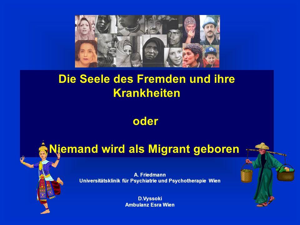 Die Seele des Fremden und ihre Krankheiten oder Niemand wird als Migrant geboren A.