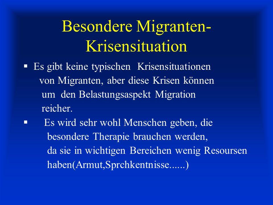 Besondere Migranten- Krisensituation Es gibt keine typischen Krisensituationen von Migranten, aber diese Krisen können um den Belastungsaspekt Migration reicher.