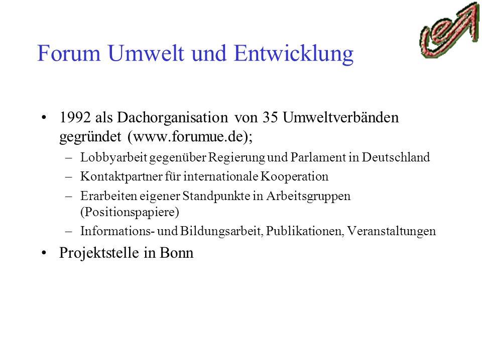 Forum Umwelt und Entwicklung 1992 als Dachorganisation von 35 Umweltverbänden gegründet (www.forumue.de); –Lobbyarbeit gegenüber Regierung und Parlame
