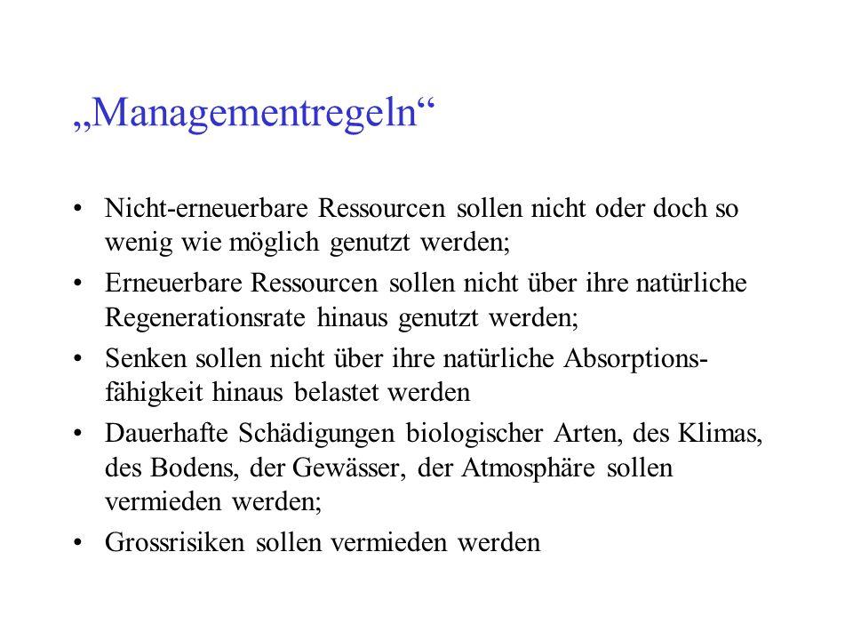 Managementregeln Nicht-erneuerbare Ressourcen sollen nicht oder doch so wenig wie möglich genutzt werden; Erneuerbare Ressourcen sollen nicht über ihr