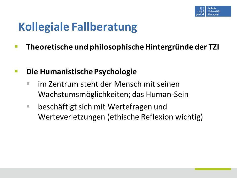 Theoretische und philosophische Hintergründe der TZI Die Humanistische Psychologie im Zentrum steht der Mensch mit seinen Wachstumsmöglichkeiten; das