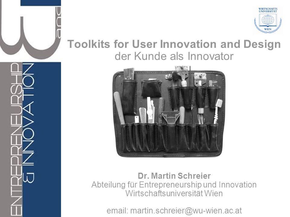 Toolkits for User Innovation and Design der Kunde als Innovator Dr. Martin Schreier Abteilung für Entrepreneurship und Innovation Wirtschaftsuniversit