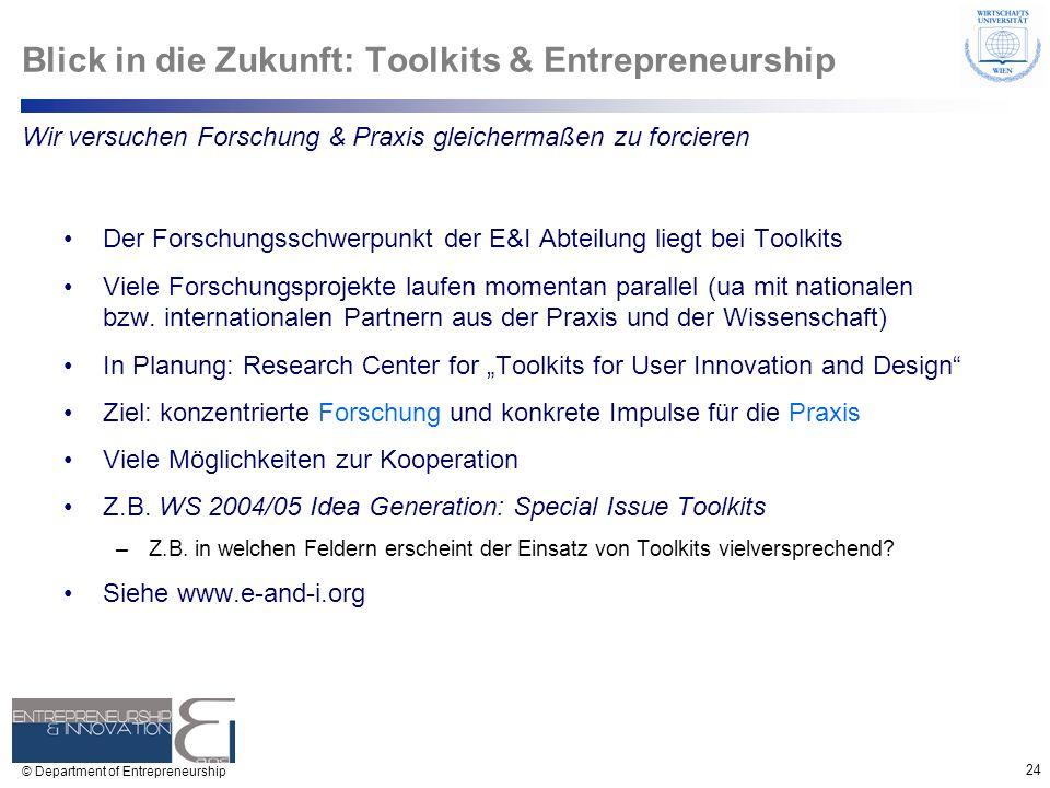 24 © Department of Entrepreneurship Blick in die Zukunft: Toolkits & Entrepreneurship Der Forschungsschwerpunkt der E&I Abteilung liegt bei Toolkits V