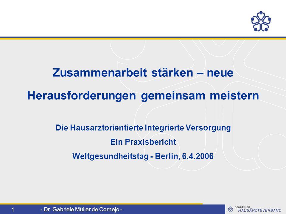 - Dr. Gabriele Müller de Cornejo - 1 Zusammenarbeit stärken – neue Herausforderungen gemeinsam meistern Die Hausarztorientierte Integrierte Versorgung