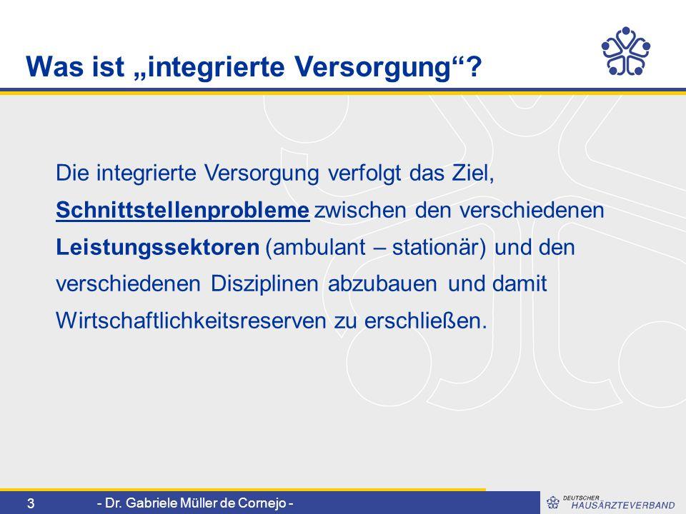- Dr. Gabriele Müller de Cornejo - 3 Was ist integrierte Versorgung? Die integrierte Versorgung verfolgt das Ziel, Schnittstellenprobleme zwischen den
