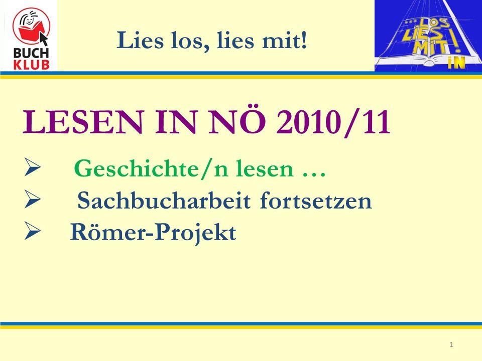 Lies los, lies mit! 1 LESEN IN NÖ 2010/11 Geschichte/n lesen … Sachbucharbeit fortsetzen Römer-Projekt