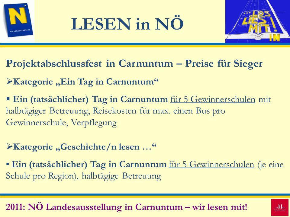 LESEN in NÖ 2011: NÖ Landesausstellung in Carnuntum – wir lesen mit! Projektabschlussfest in Carnuntum – Preise für Sieger Kategorie Ein Tag in Carnun