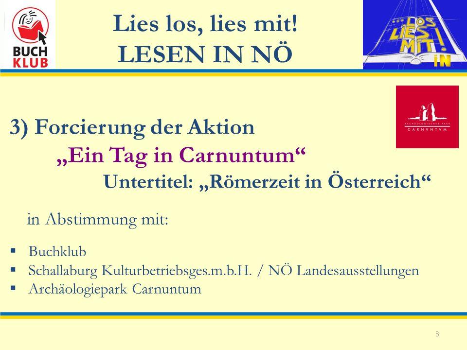 Lies los, lies mit! LESEN IN NÖ 3 3) Forcierung der Aktion Ein Tag in Carnuntum Untertitel: Römerzeit in Österreich in Abstimmung mit: Buchklub Schall