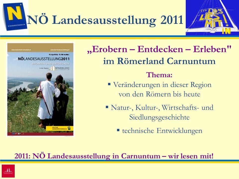 NÖ Landesausstellung 2011 2011: NÖ Landesausstellung in Carnuntum – wir lesen mit! Erobern – Entdecken – Erleben