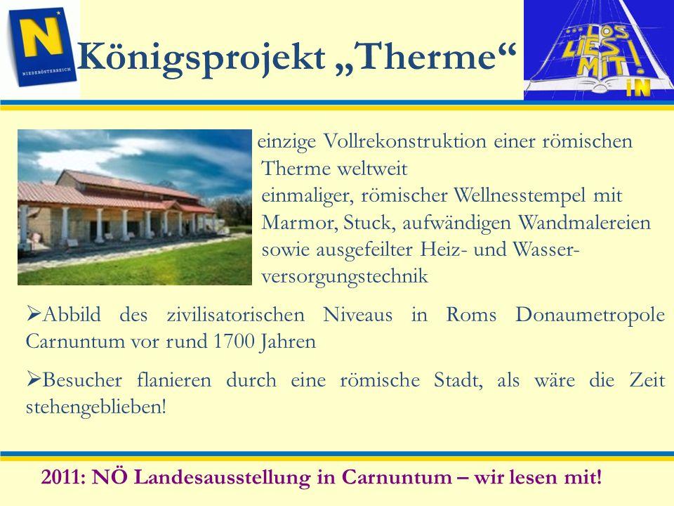 Königsprojekt Therme 2011: NÖ Landesausstellung in Carnuntum – wir lesen mit! einzige Vollrekonstruktion einer römischen Therme weltweit einmaliger, r