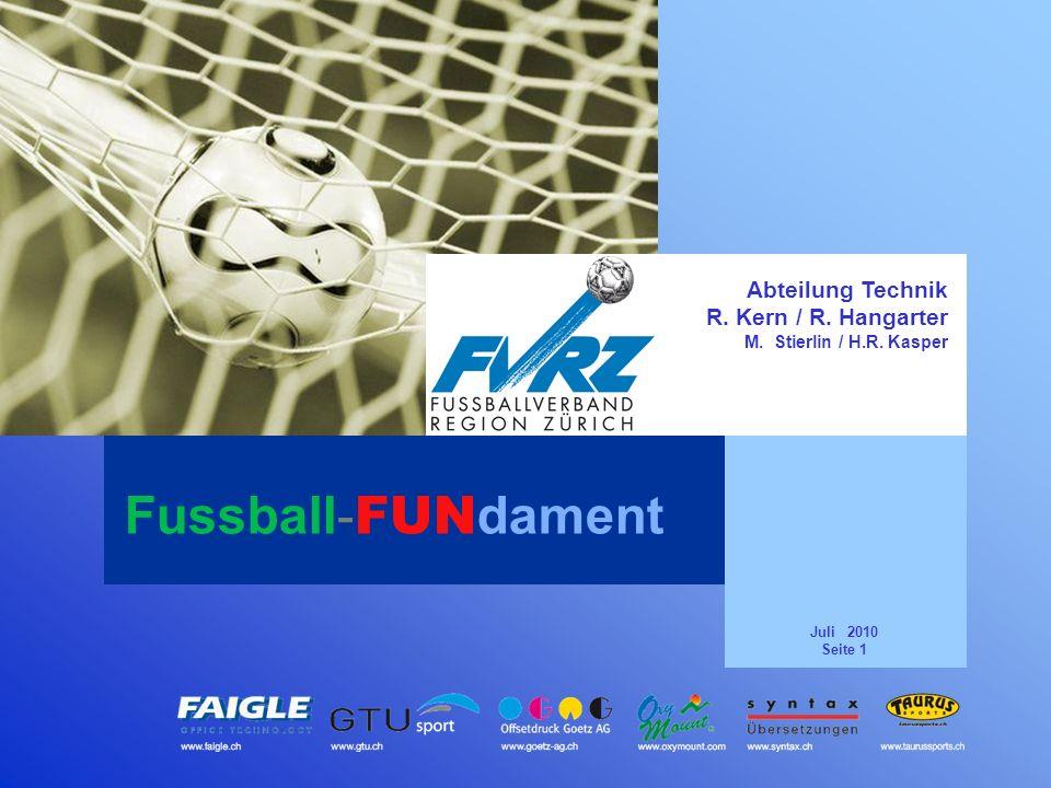 Juli 2010 Seite 1 Abteilung Technik R. Kern / R. Hangarter M. Stierlin / H.R. Kasper Fussball- FUN dament