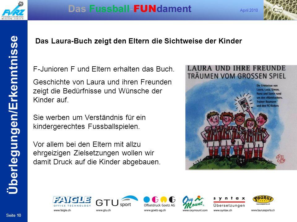 April 2010 Seite 10 Das Fussball- FUN dament F-Junioren F und Eltern erhalten das Buch. Geschichte von Laura und ihren Freunden zeigt die Bedürfnisse