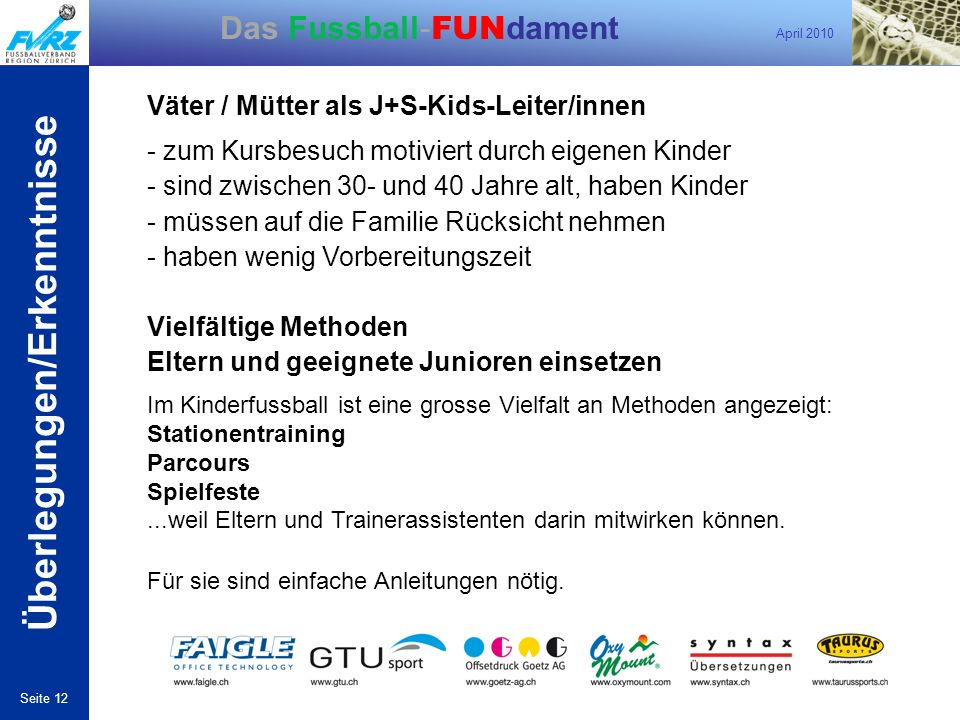 April 2010 Seite 12 Das Fussball- FUN dament Väter / Mütter als J+S-Kids-Leiter/innen - zum Kursbesuch motiviert durch eigenen Kinder - sind zwischen