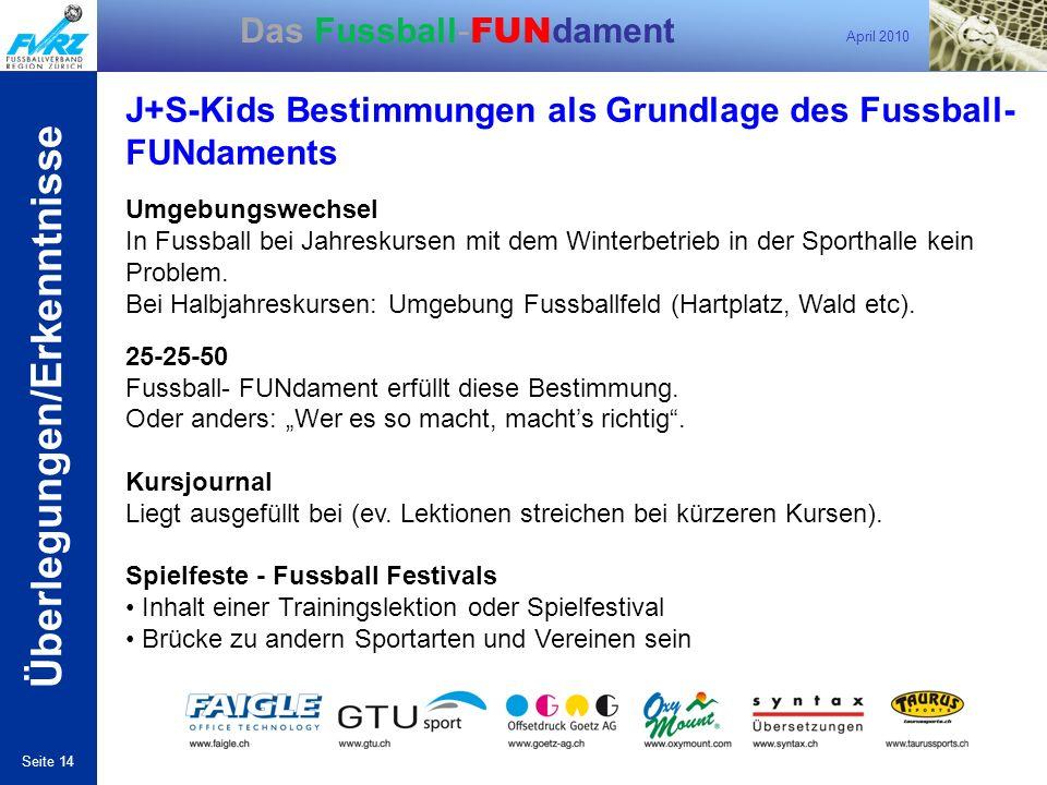 April 2010 Seite 14 Das Fussball- FUN dament J+S-Kids Bestimmungen als Grundlage des Fussball- FUNdaments Umgebungswechsel In Fussball bei Jahreskurse