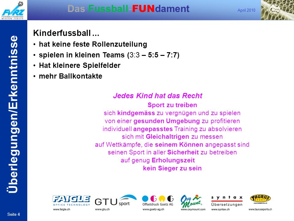 April 2010 Seite 4 Das Fussball- FUN dament Kinderfussball...
