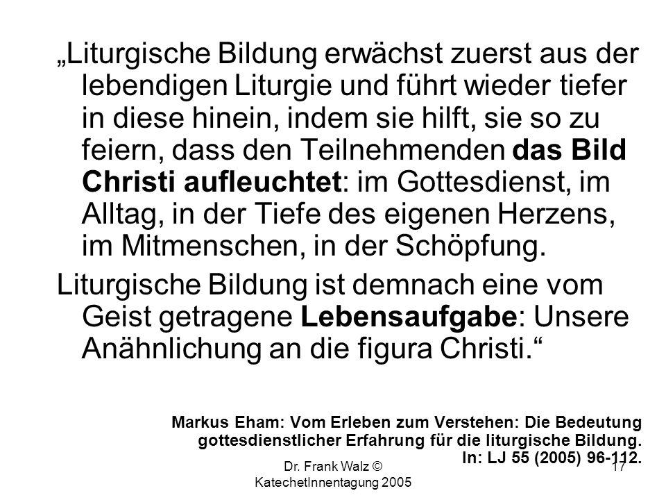 Dr. Frank Walz © KatechetInnentagung 2005 16 Bildungsauftrag Lehrplan für den katholischen Religionsunterricht an Berufsbildenden höheren Schulen: B)