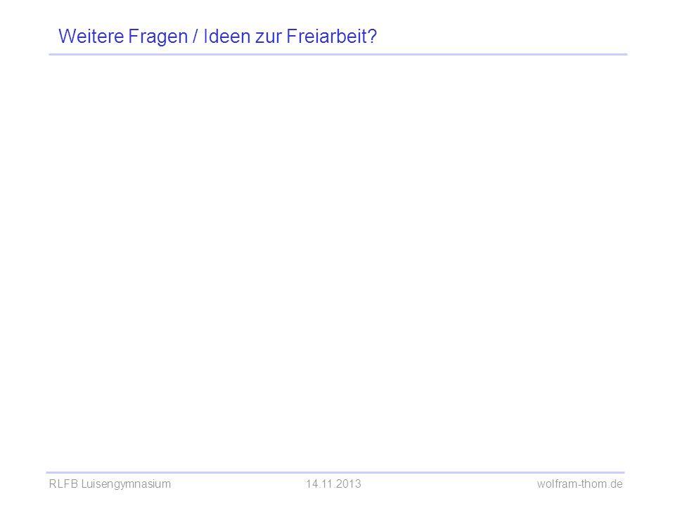 RLFB Luisengymnasium14.11.2013 wolfram-thom.de Weitere Fragen / Ideen zur Freiarbeit?