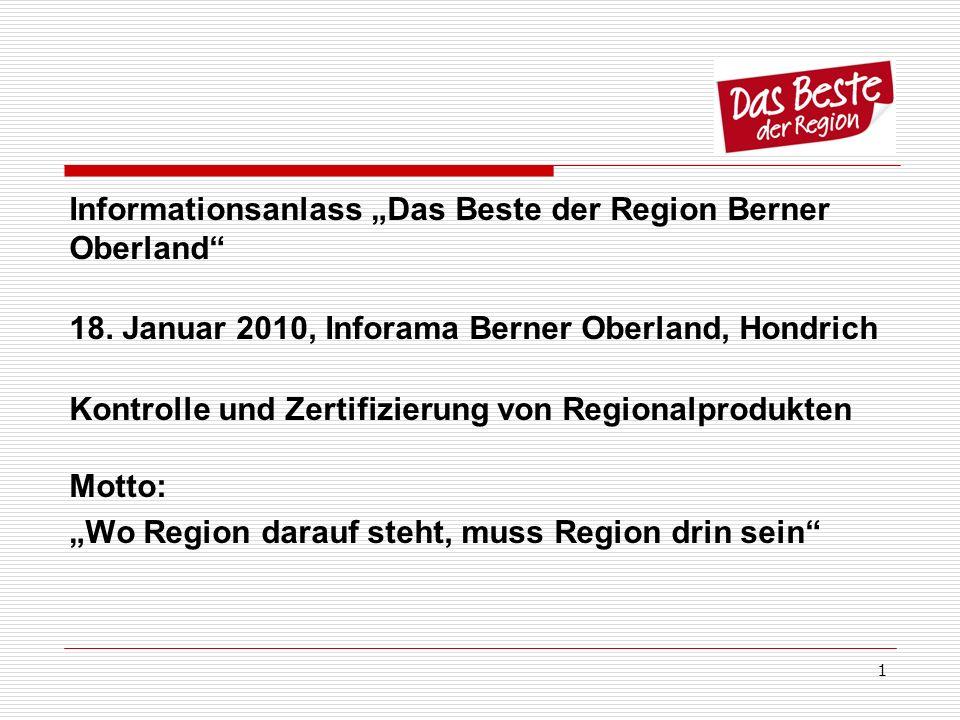 1 Informationsanlass Das Beste der Region Berner Oberland 18. Januar 2010, Inforama Berner Oberland, Hondrich Kontrolle und Zertifizierung von Regiona