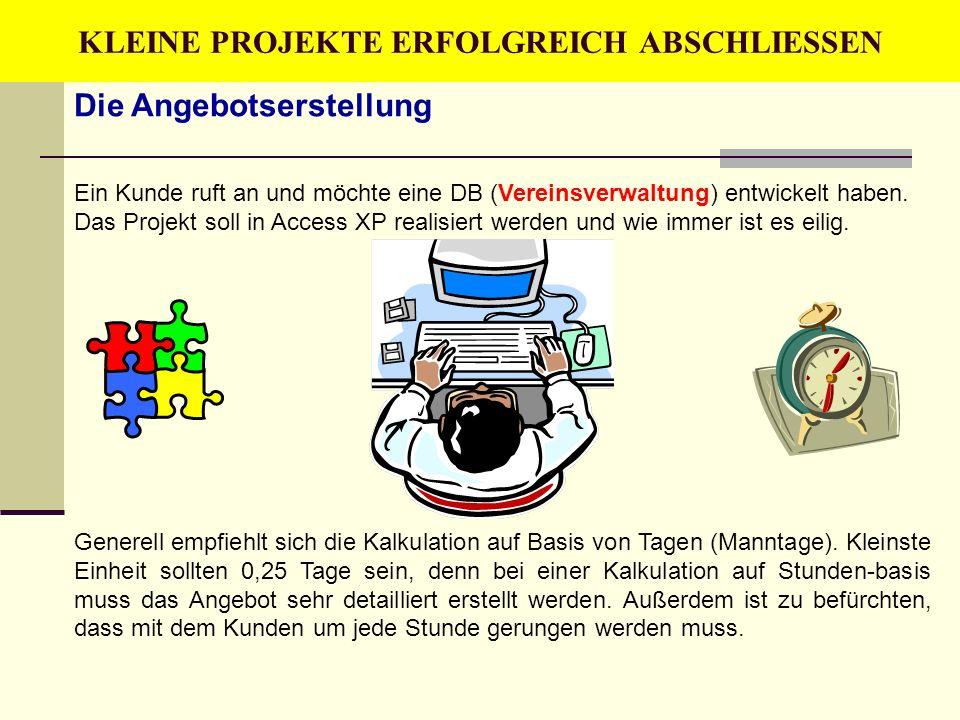 Die Angebotserstellung Ein Kunde ruft an und möchte eine DB (Vereinsverwaltung) entwickelt haben. Das Projekt soll in Access XP realisiert werden und