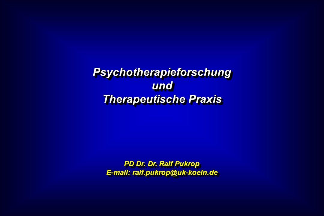 Psychotherapieforschungund Therapeutische Praxis PD Dr. Dr. Ralf Pukrop E-mail: ralf.pukrop@uk-koeln.de Psychotherapieforschungund Therapeutische Prax