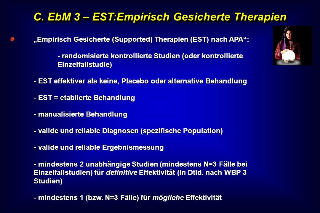 C. EbM 3 – EST:Empirisch Gesicherte Therapien Empirisch Gesicherte (Supported) Therapien (EST) nach APA: - randomisierte kontrollierte Studien (oder k