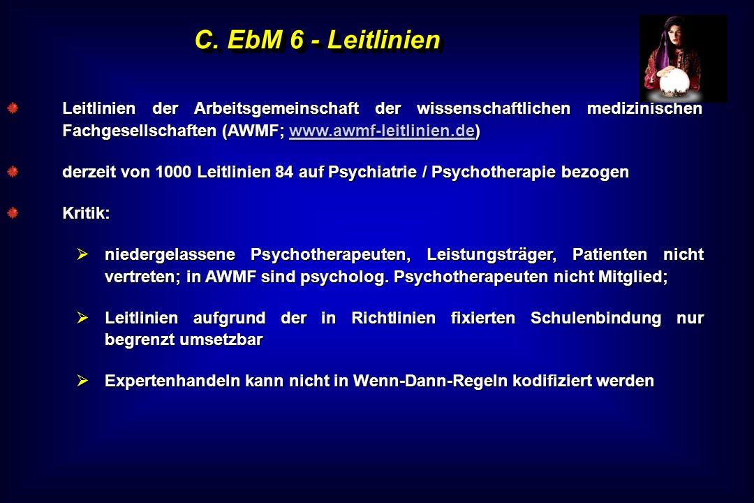 C. EbM 6 - Leitlinien Leitlinien der Arbeitsgemeinschaft der wissenschaftlichen medizinischen Fachgesellschaften (AWMF; www.awmf-leitlinien.de) www.aw