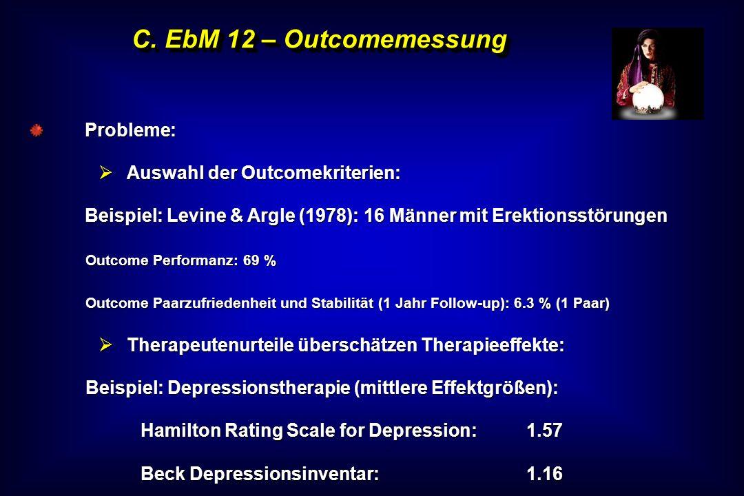 C. EbM 12 – Outcomemessung Probleme: Auswahl der Outcomekriterien: Auswahl der Outcomekriterien: Beispiel: Levine & Argle (1978): 16 Männer mit Erekti