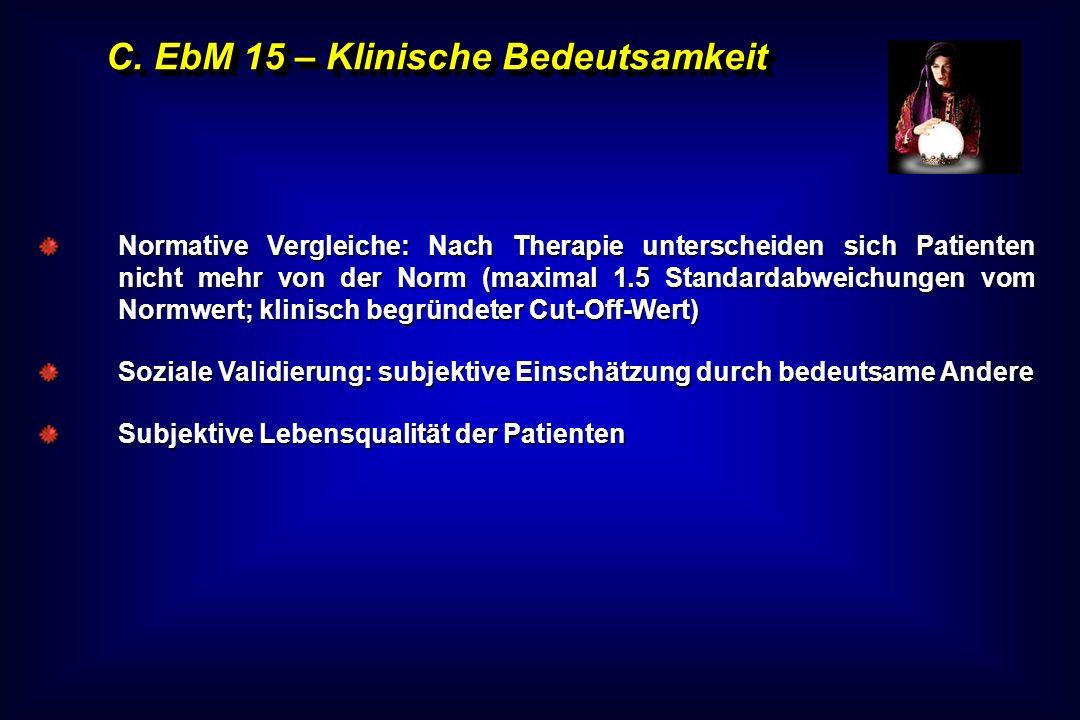 C. EbM 15 – Klinische Bedeutsamkeit Normative Vergleiche: Nach Therapie unterscheiden sich Patienten nicht mehr von der Norm (maximal 1.5 Standardabwe