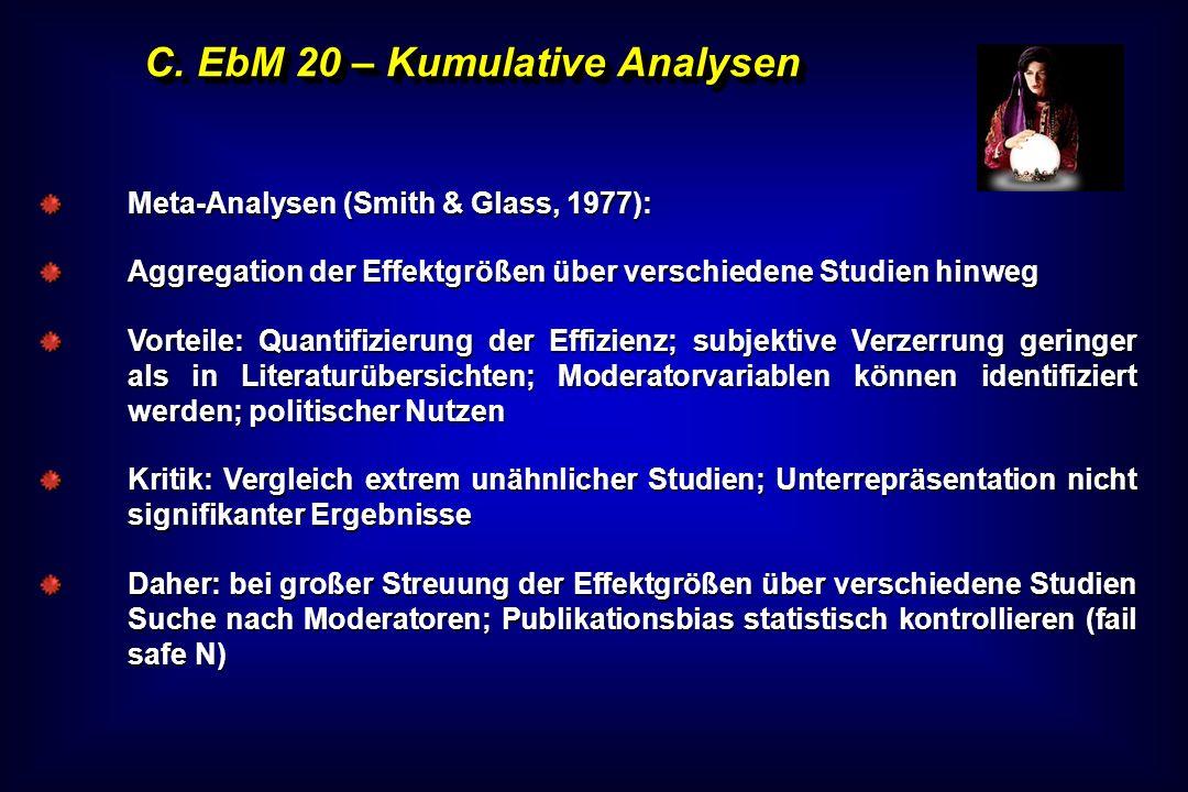 C. EbM 20 – Kumulative Analysen Meta-Analysen (Smith & Glass, 1977): Aggregation der Effektgrößen über verschiedene Studien hinweg Vorteile: Quantifiz