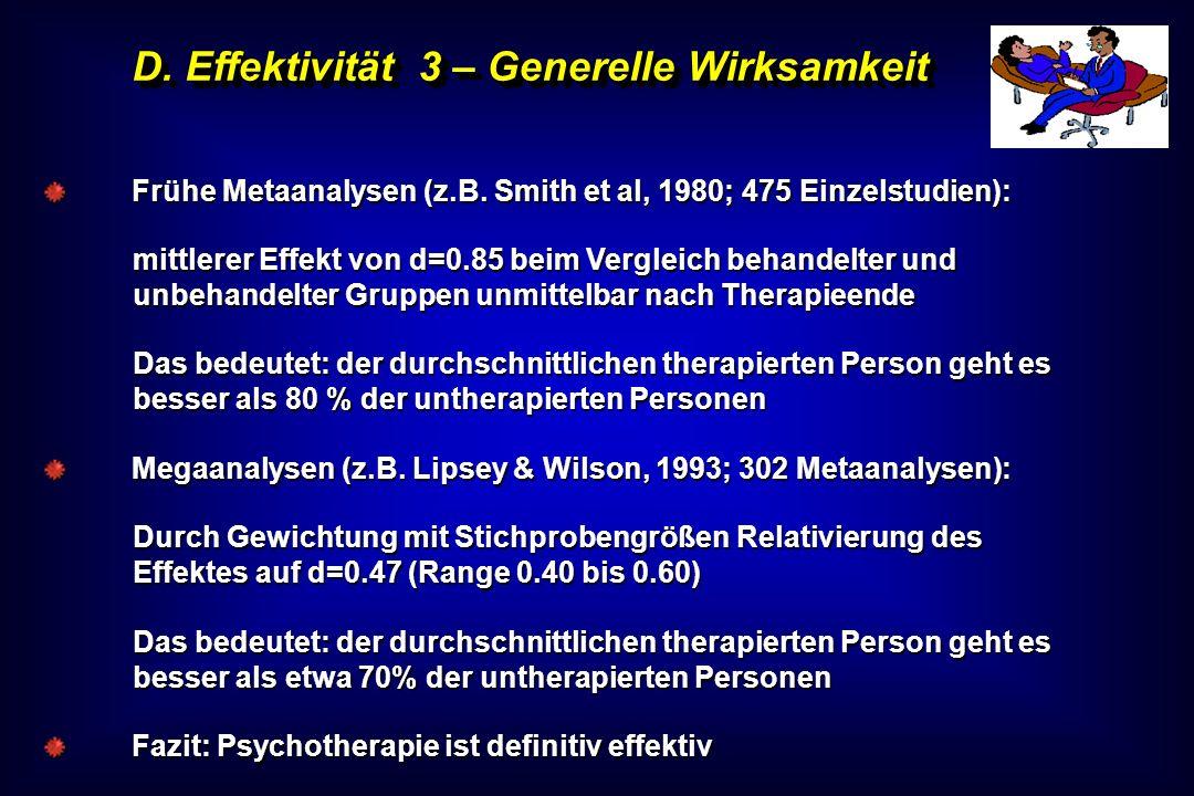 D. Effektivität 3 – Generelle Wirksamkeit Frühe Metaanalysen (z.B. Smith et al, 1980; 475 Einzelstudien): mittlerer Effekt von d=0.85 beim Vergleich b