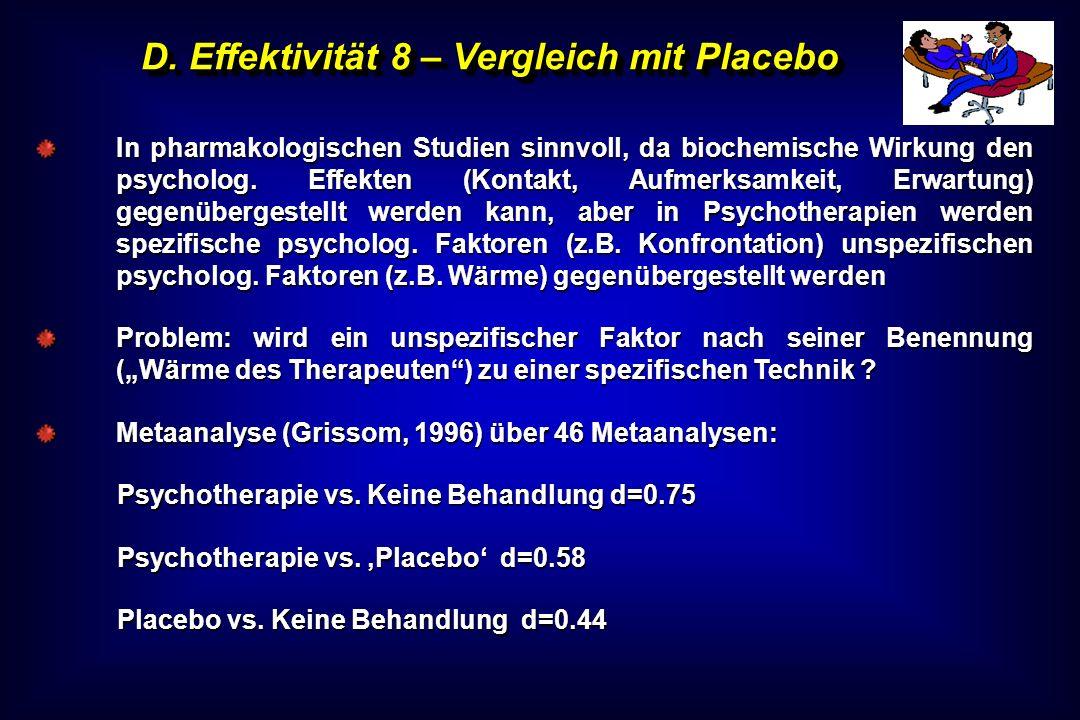D. Effektivität 8 – Vergleich mit Placebo In pharmakologischen Studien sinnvoll, da biochemische Wirkung den psycholog. Effekten (Kontakt, Aufmerksamk