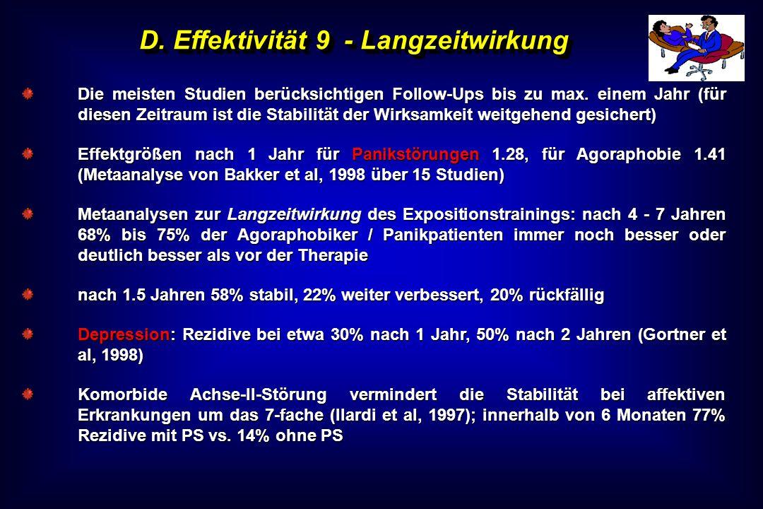 D. Effektivität 9 - Langzeitwirkung Die meisten Studien berücksichtigen Follow-Ups bis zu max. einem Jahr (für diesen Zeitraum ist die Stabilität der
