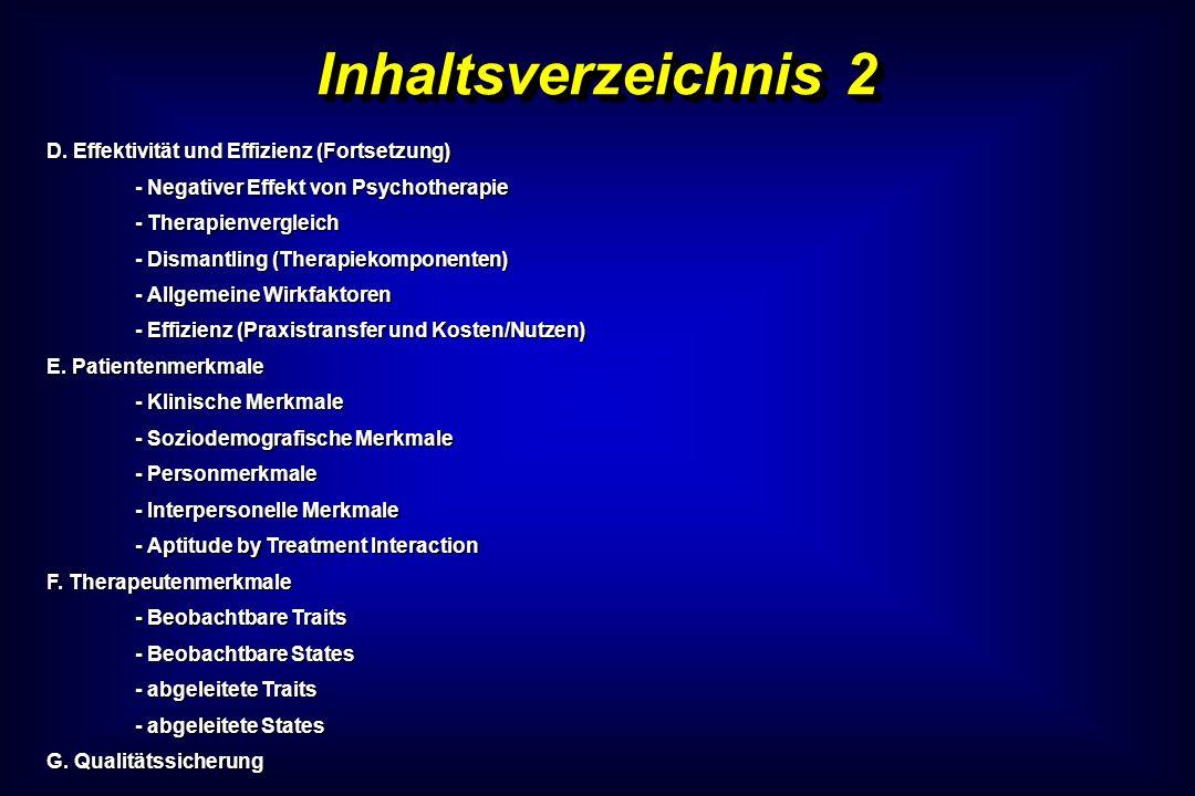 Inhaltsverzeichnis 2 D. Effektivität und Effizienz (Fortsetzung) - Negativer Effekt von Psychotherapie - Therapienvergleich - Dismantling (Therapiekom