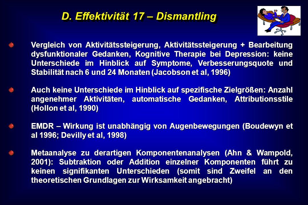 D. Effektivität 17 – Dismantling Vergleich von Aktivitätssteigerung, Aktivitätssteigerung + Bearbeitung dysfunktionaler Gedanken, Kognitive Therapie b