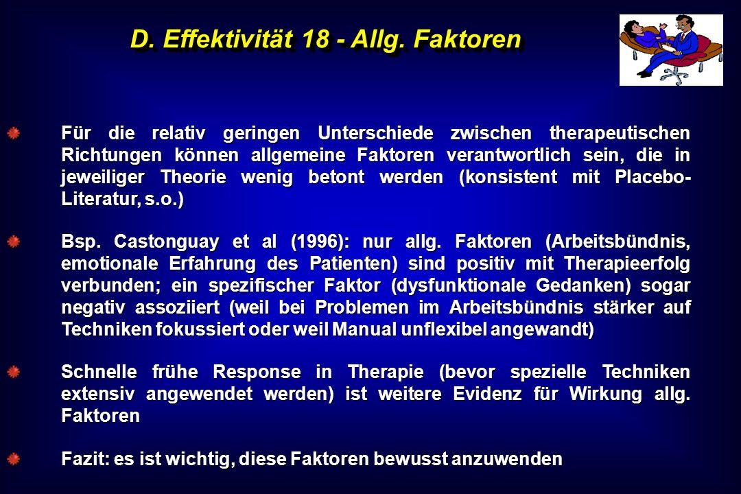 D. Effektivität 18 - Allg. Faktoren Für die relativ geringen Unterschiede zwischen therapeutischen Richtungen können allgemeine Faktoren verantwortlic
