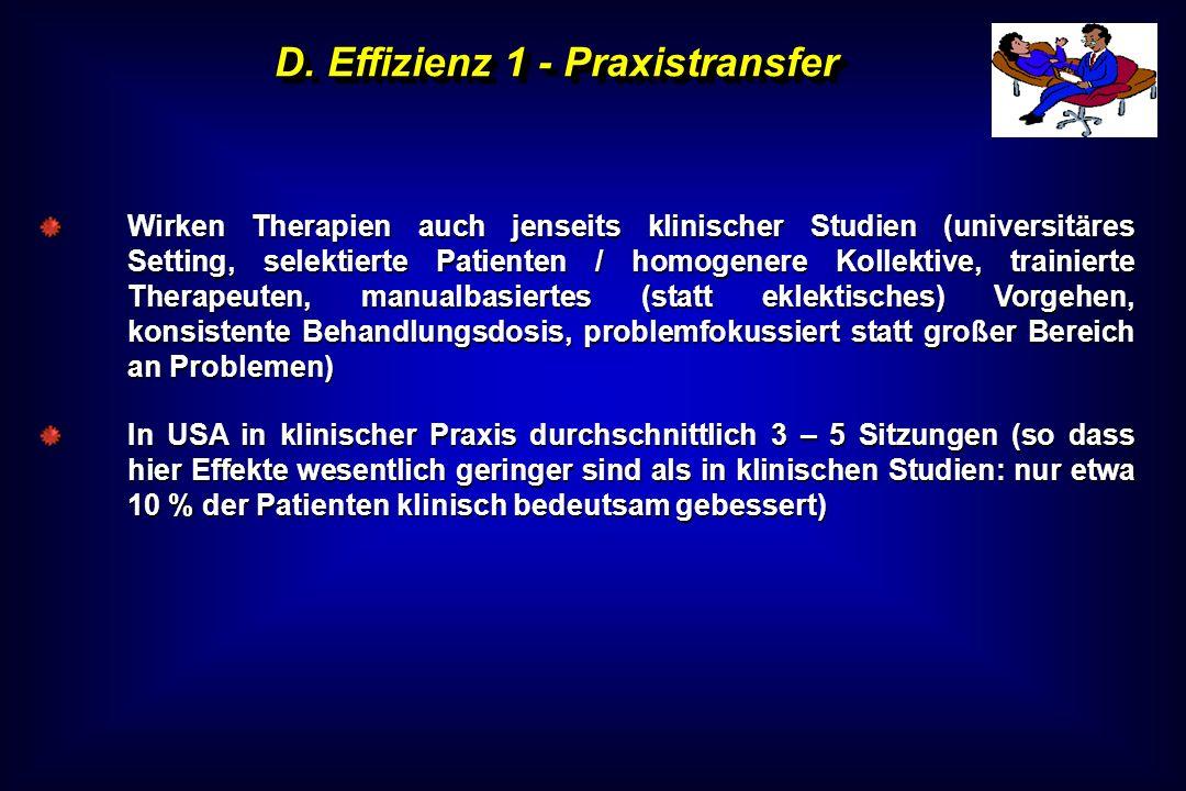 D. Effizienz 1 - Praxistransfer Wirken Therapien auch jenseits klinischer Studien (universitäres Setting, selektierte Patienten / homogenere Kollektiv
