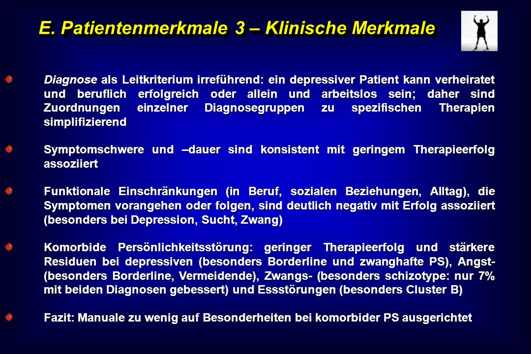 E. Patientenmerkmale 3 – Klinische Merkmale Diagnose als Leitkriterium irreführend: ein depressiver Patient kann verheiratet und beruflich erfolgreich