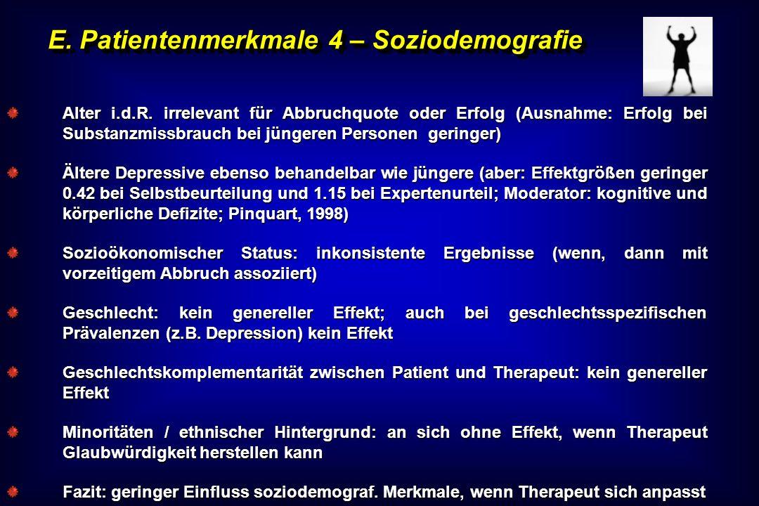 E. Patientenmerkmale 4 – Soziodemografie Alter i.d.R. irrelevant für Abbruchquote oder Erfolg (Ausnahme: Erfolg bei Substanzmissbrauch bei jüngeren Pe