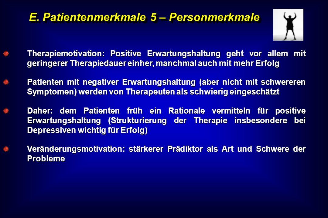 E. Patientenmerkmale 5 – Personmerkmale Therapiemotivation: Positive Erwartungshaltung geht vor allem mit geringerer Therapiedauer einher, manchmal au