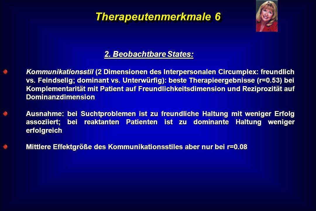 Therapeutenmerkmale 6 2. Beobachtbare States: Kommunikationsstil (2 Dimensionen des Interpersonalen Circumplex: freundlich vs. Feindselig; dominant vs