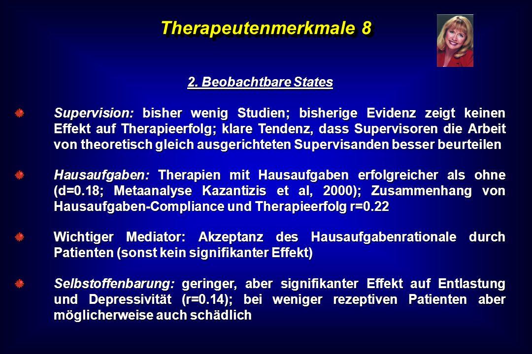 Therapeutenmerkmale 8 2. Beobachtbare States Supervision: bisher wenig Studien; bisherige Evidenz zeigt keinen Effekt auf Therapieerfolg; klare Tenden