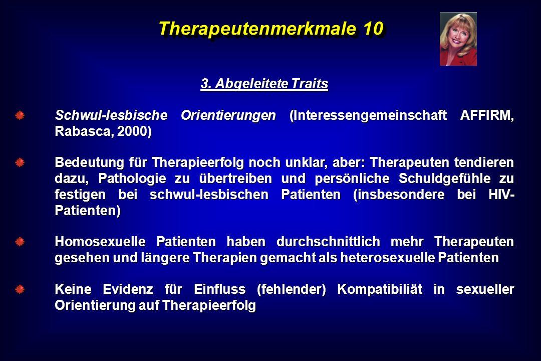 Therapeutenmerkmale 10 3. Abgeleitete Traits Schwul-lesbische Orientierungen (Interessengemeinschaft AFFIRM, Rabasca, 2000) Bedeutung für Therapieerfo