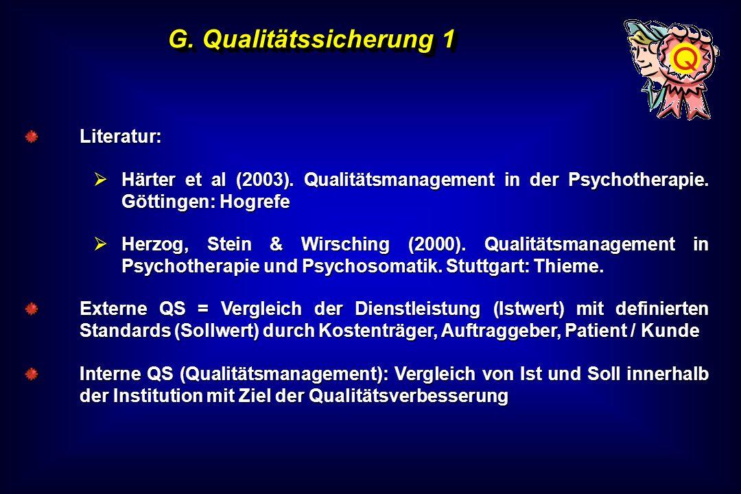 G. Qualitätssicherung 1 Literatur: Härter et al (2003). Qualitätsmanagement in der Psychotherapie. Göttingen: Hogrefe Härter et al (2003). Qualitätsma