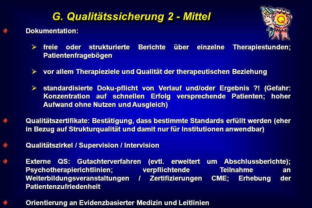 G. Qualitätssicherung 2 - Mittel Dokumentation: freie oder strukturierte Berichte über einzelne Therapiestunden; Patientenfragebögen freie oder strukt