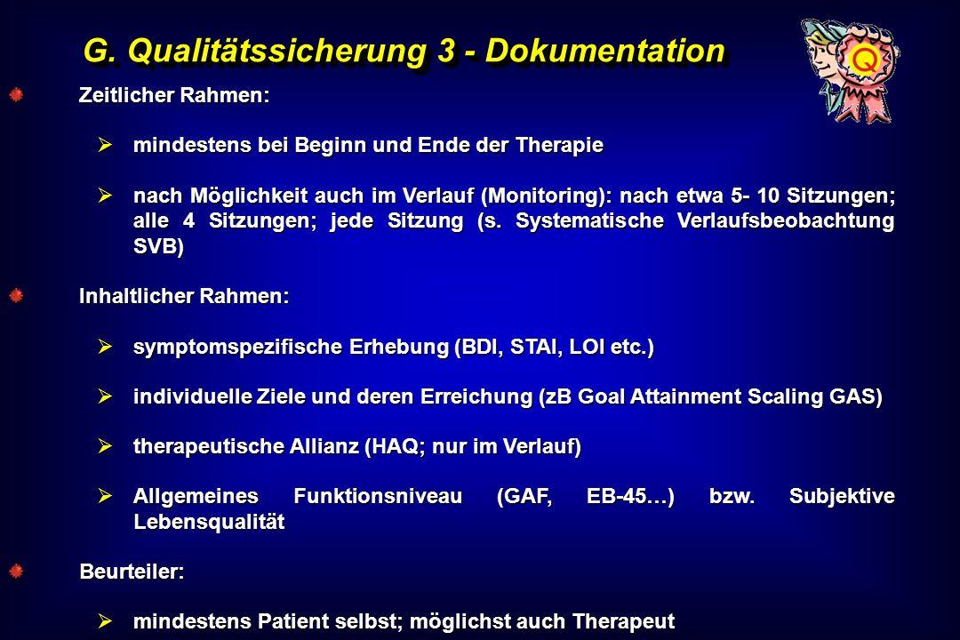 G. Qualitätssicherung 3 - Dokumentation Zeitlicher Rahmen: mindestens bei Beginn und Ende der Therapie mindestens bei Beginn und Ende der Therapie nac