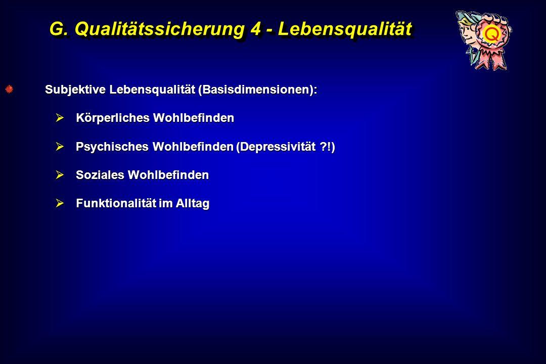 G. Qualitätssicherung 4 - Lebensqualität Subjektive Lebensqualität (Basisdimensionen): Körperliches Wohlbefinden Körperliches Wohlbefinden Psychisches