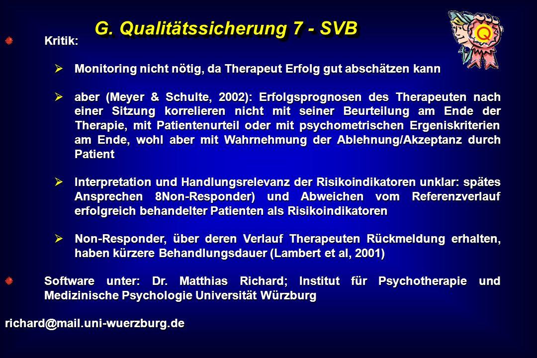 G. Qualitätssicherung 7 - SVB Kritik: Monitoring nicht nötig, da Therapeut Erfolg gut abschätzen kann Monitoring nicht nötig, da Therapeut Erfolg gut