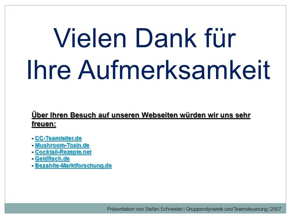 Vielen Dank für Ihre Aufmerksamkeit Präsentation von Stefan Schneider | Gruppendynamik und Teamsteuerung | 2007 Über Ihren Besuch auf unseren Webseite
