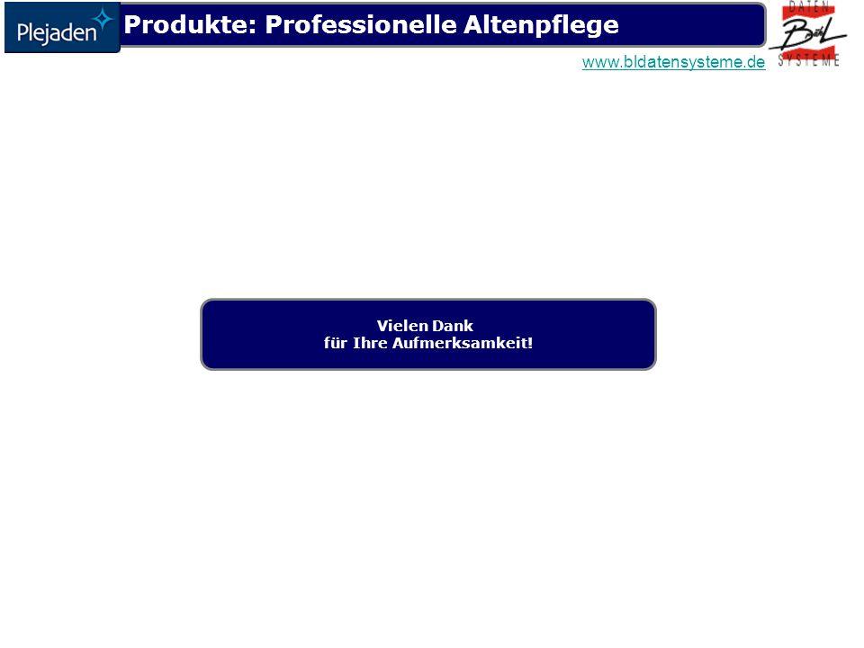 Produkte: Professionelle Altenpflege www.bldatensysteme.de Vielen Dank für Ihre Aufmerksamkeit!