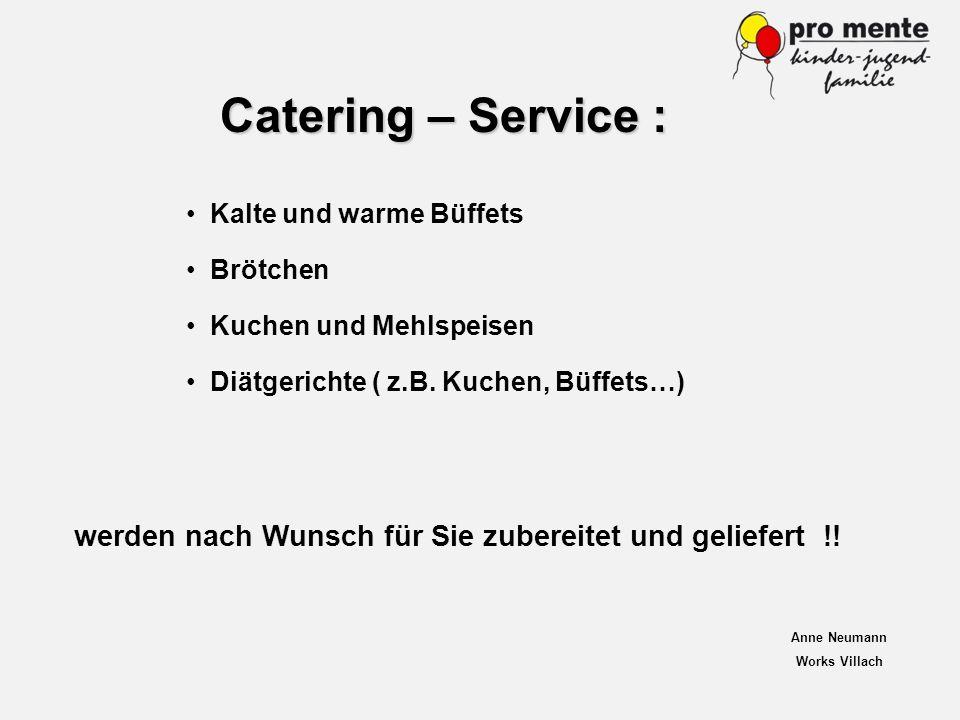 Catering – Service : werden nach Wunsch für Sie zubereitet und geliefert !! Anne Neumann Works Villach Kalte und warme Büffets Brötchen Kuchen und Meh